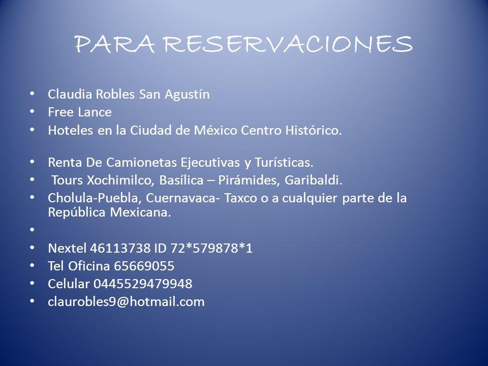 PARA RESERVACIONES Claudia Robles San Agustín Free Lance Hoteles en la Ciudad de México Centro Histórico.