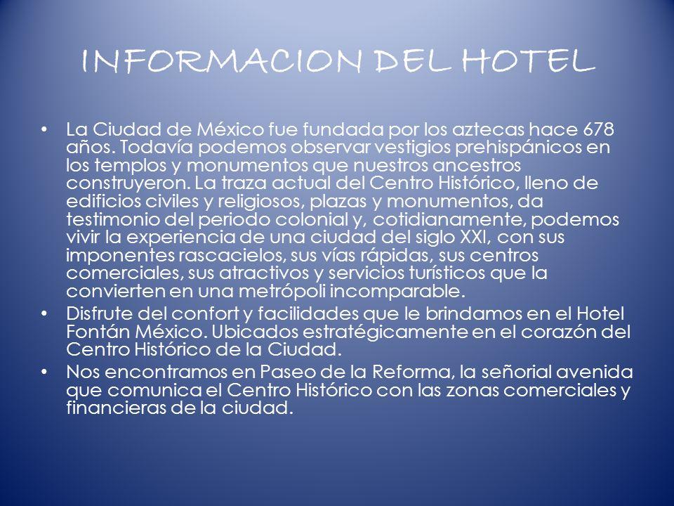 INFORMACION DEL HOTEL La Ciudad de México fue fundada por los aztecas hace 678 años.