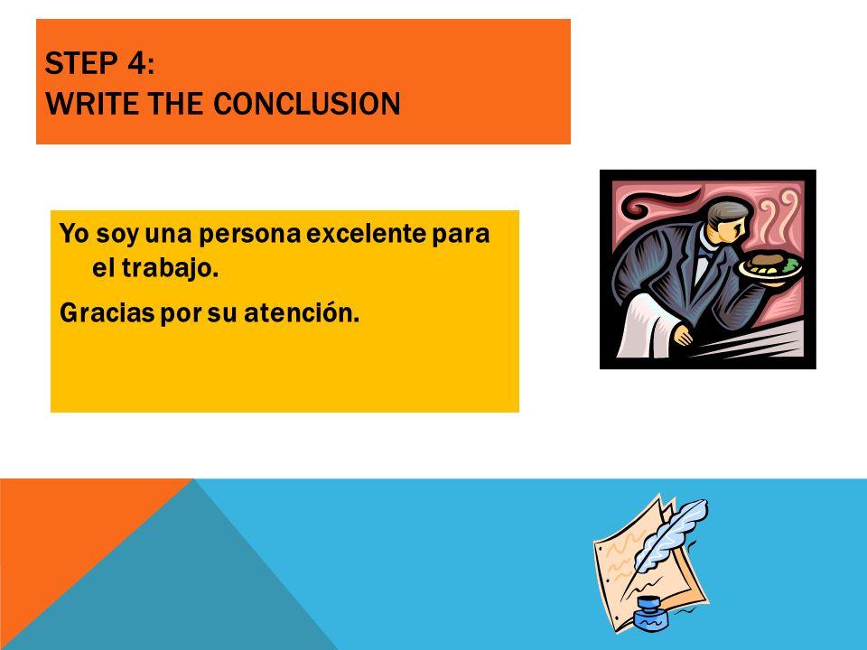 STEP 4: WRITE THE CONCLUSION Yo soy una persona excelente para el trabajo. Gracias por su atención.