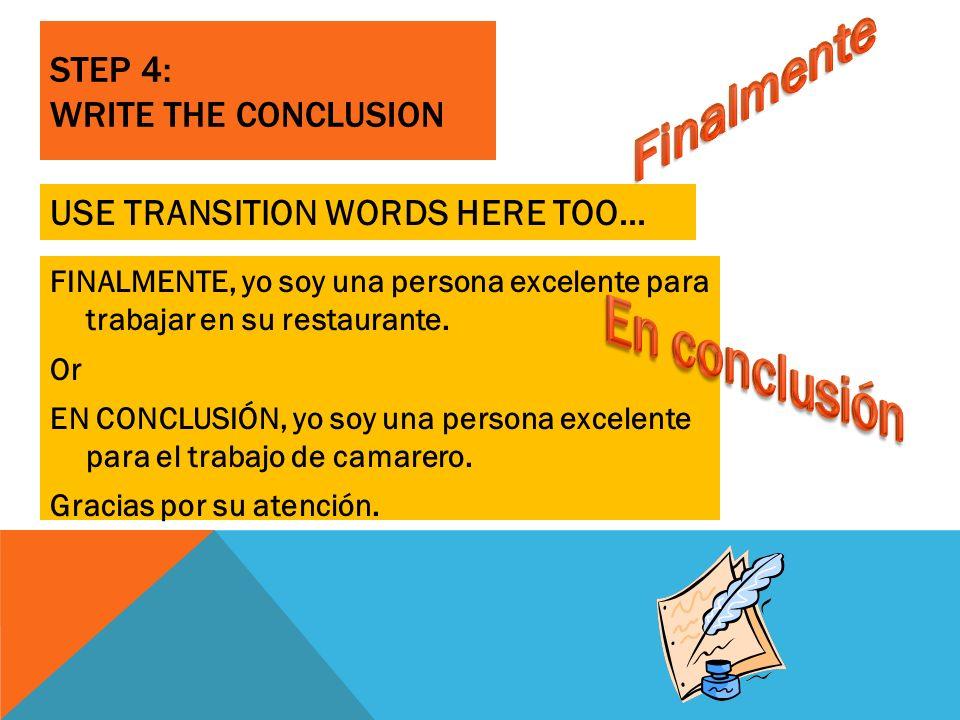 STEP 4: WRITE THE CONCLUSION FINALMENTE, yo soy una persona excelente para trabajar en su restaurante.