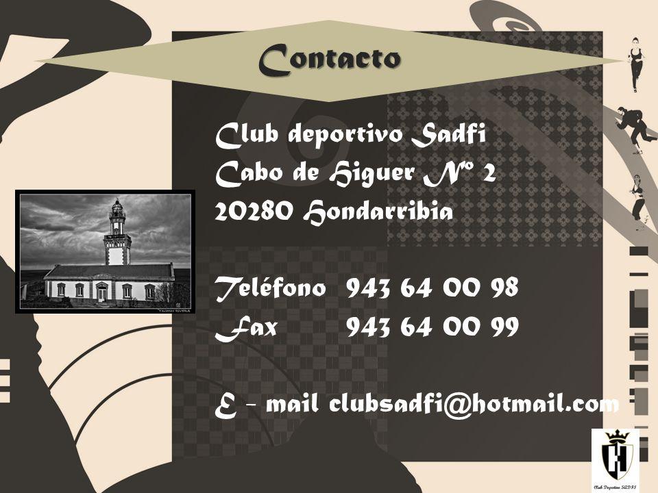 Contacto Club deportivo Sadfi Cabo de Higuer Nº 2 20280 Hondarribia Teléfono 943 64 00 98 Fax 943 64 00 99 E - mail clubsadfi@hotmail.com