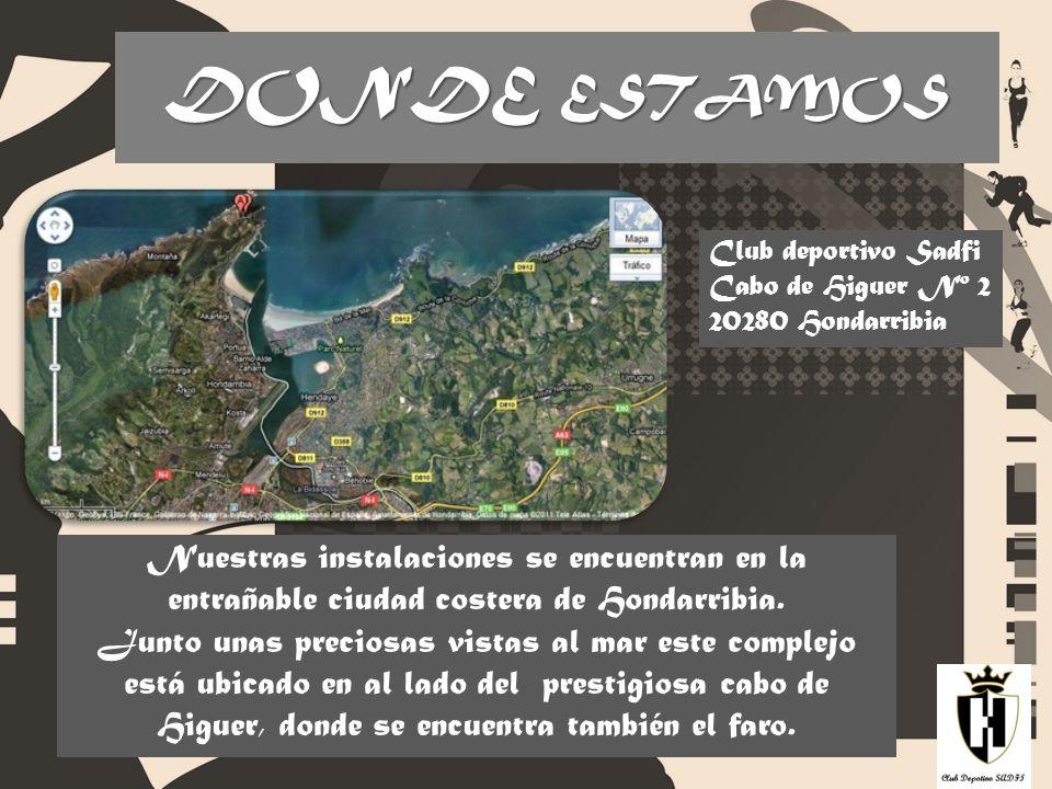 DONDE ESTAMOS Nuestras instalaciones se encuentran en la entrañable ciudad costera de Hondarribia. Junto unas preciosas vistas al mar este complejo es