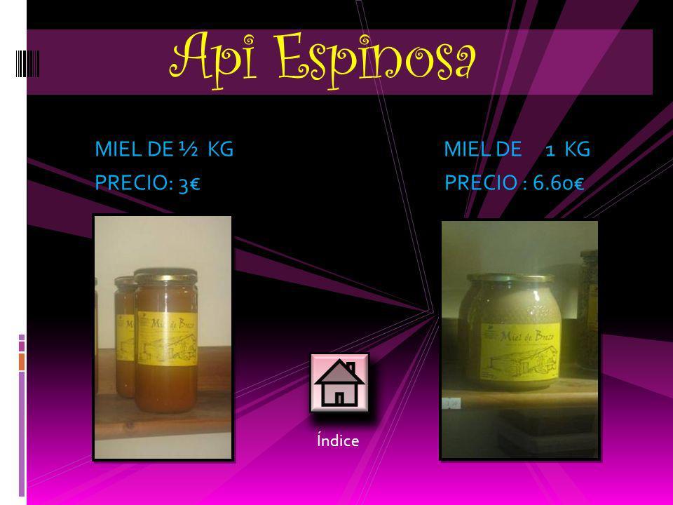 MIEL DE ½ KG MIEL DE 1 KG PRECIO: 3 PRECIO : 6.60 Api Espinosa Índice