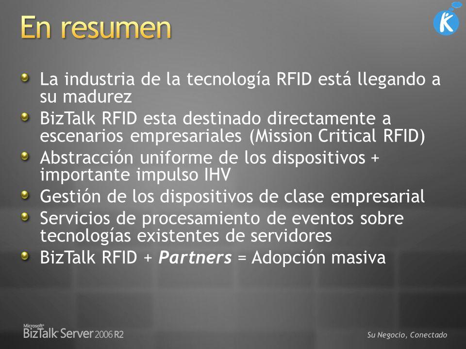 La industria de la tecnología RFID está llegando a su madurez BizTalk RFID esta destinado directamente a escenarios empresariales (Mission Critical RF