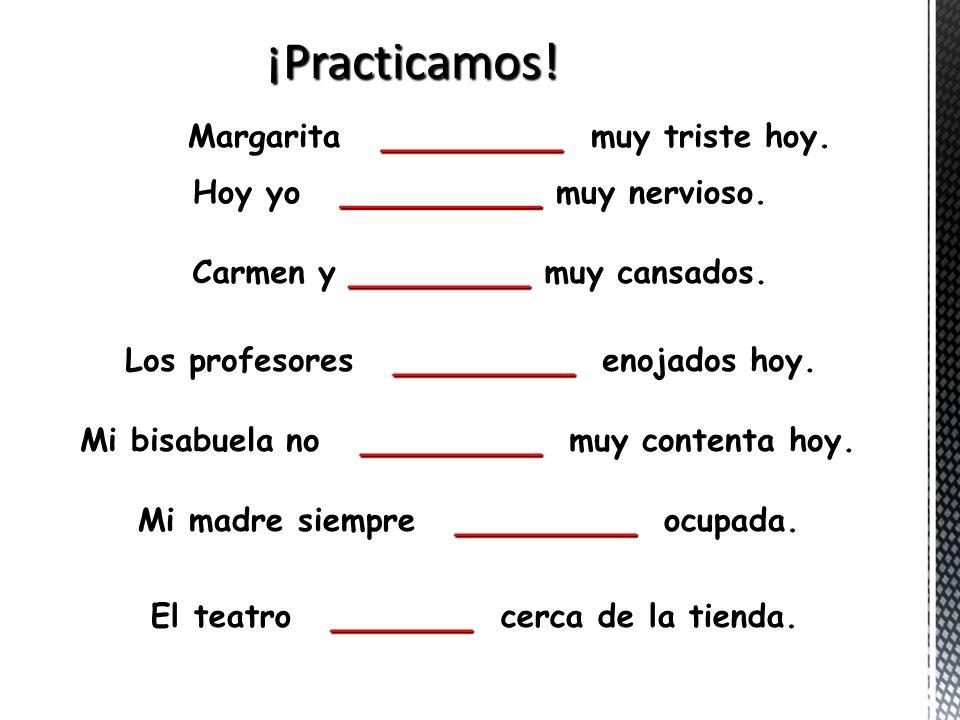 Aburrido(a) boredLimpio(a)clean Cansado(a) tiredCerrado(a) closed Contento(a) happySucio(a) dirty Enfermo(a) sick/ill)Abierto(a) open Enojado(a) angryLibre free Nervioso(a) nervous Triste sad Ocupado(a) busySorprendido surprised Bueno(a) goodEmocionado(a) excited
