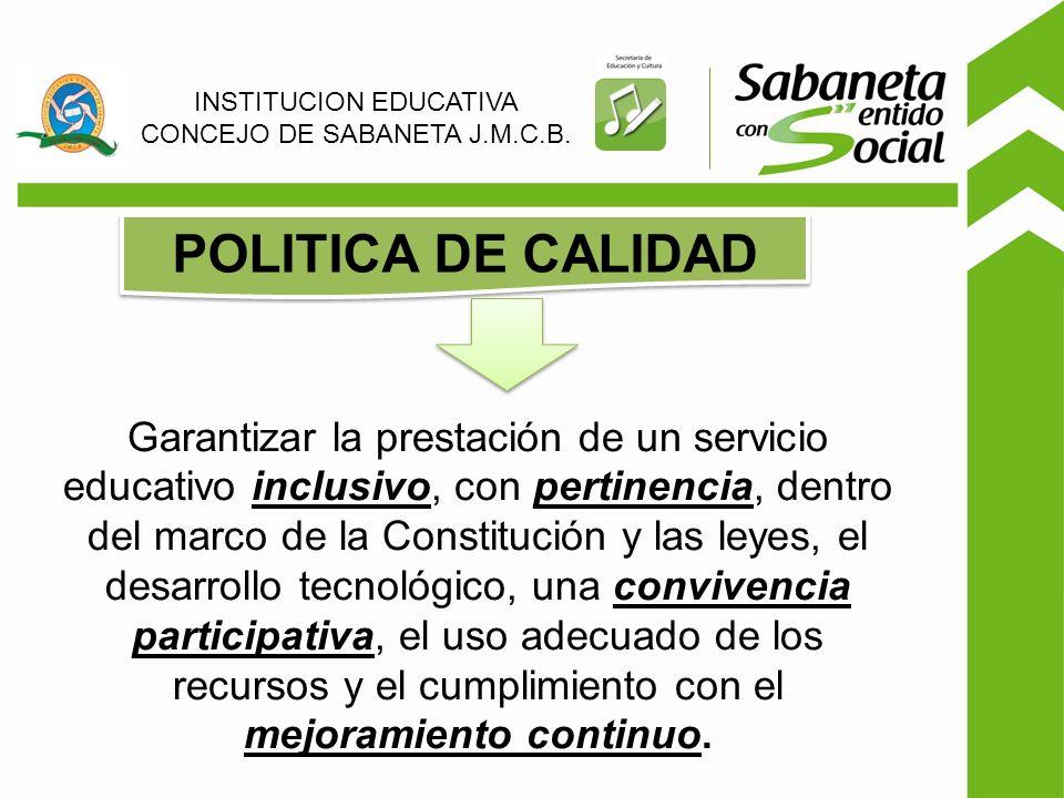 Garantizar la prestación de un servicio educativo inclusivo, con pertinencia, dentro del marco de la Constitución y las leyes, el desarrollo tecnológico, una convivencia participativa, el uso adecuado de los recursos y el cumplimiento con el mejoramiento continuo.