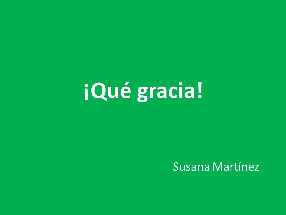 ¡Qué gracia! Susana Martínez
