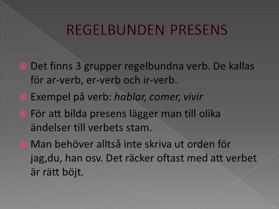 Det finns 3 grupper regelbundna verb.De kallas för ar-verb, er-verb och ir-verb.