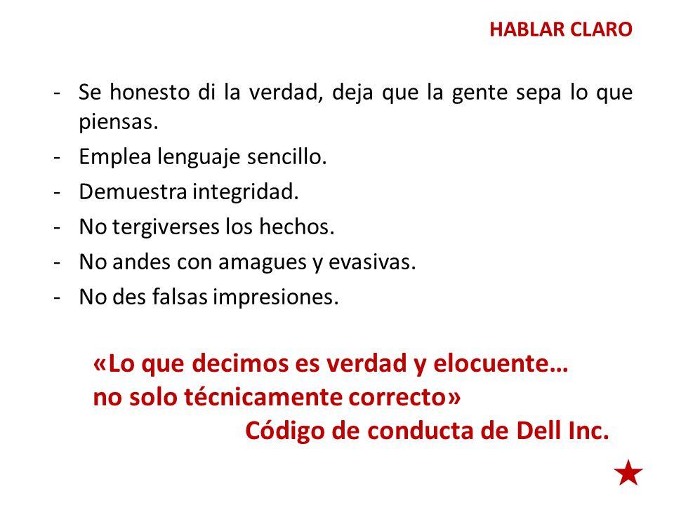 HABLAR CLARO -Se honesto di la verdad, deja que la gente sepa lo que piensas. -Emplea lenguaje sencillo. -Demuestra integridad. -No tergiverses los he