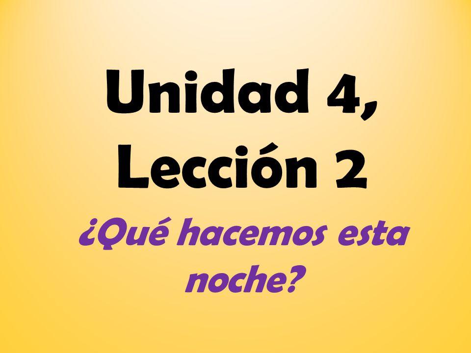 Unidad 4, Lección 2 ¿Qué hacemos esta noche?