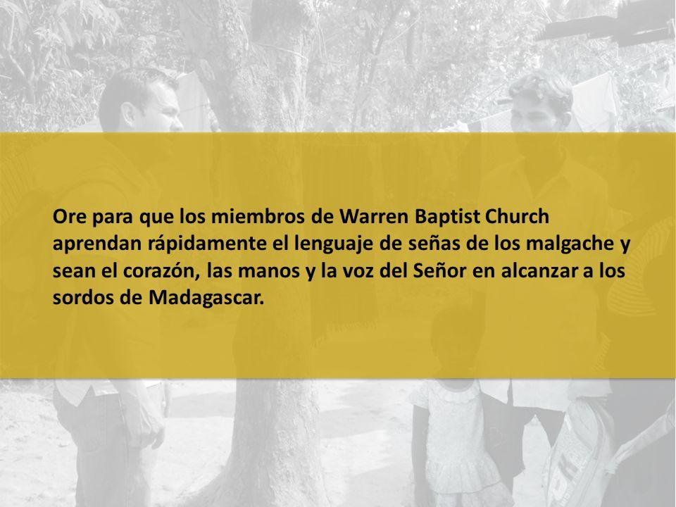 Ore para que los miembros de Warren Baptist Church aprendan rápidamente el lenguaje de señas de los malgache y sean el corazón, las manos y la voz del