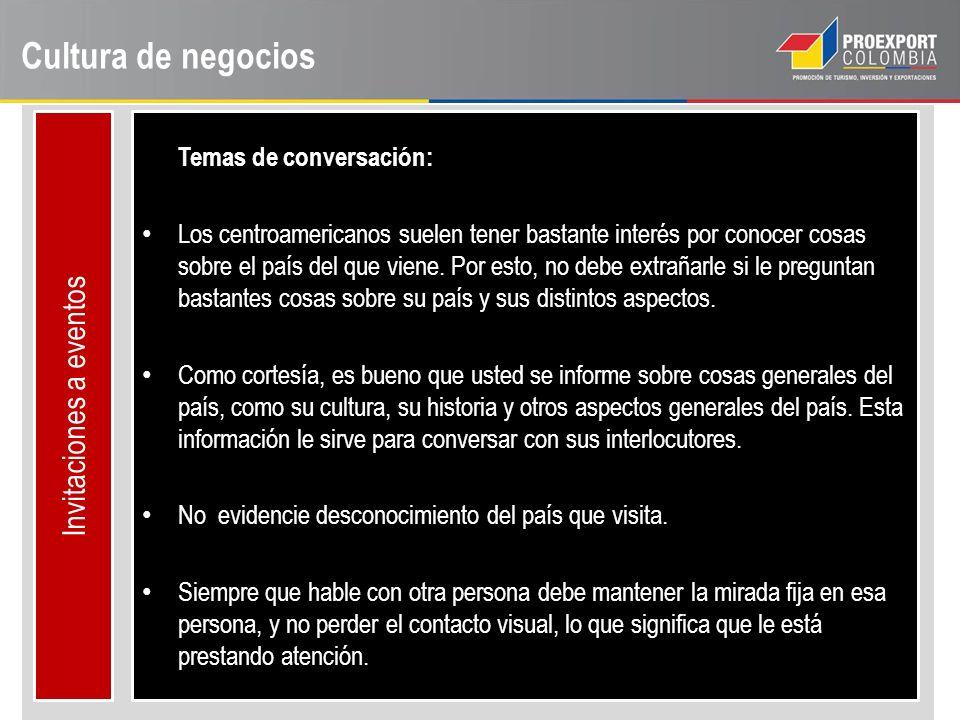 Cultura de negocios Invitaciones a eventos Temas de conversación: Los centroamericanos suelen tener bastante interés por conocer cosas sobre el país d