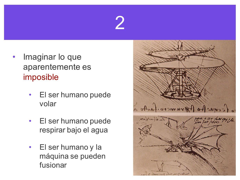 2 Imaginar lo que aparentemente es imposible El ser humano puede volar El ser humano puede respirar bajo el agua El ser humano y la máquina se pueden