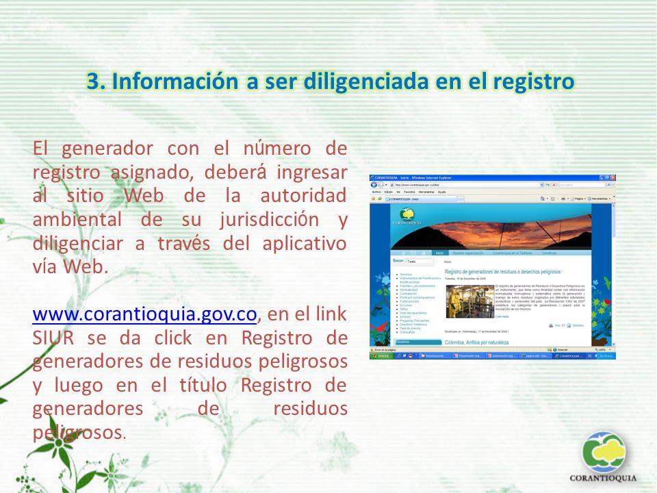 El generador con el n ú mero de registro asignado, deber á ingresar al sitio Web de la autoridad ambiental de su jurisdicci ó n y diligenciar a trav é s del aplicativo v í a Web.