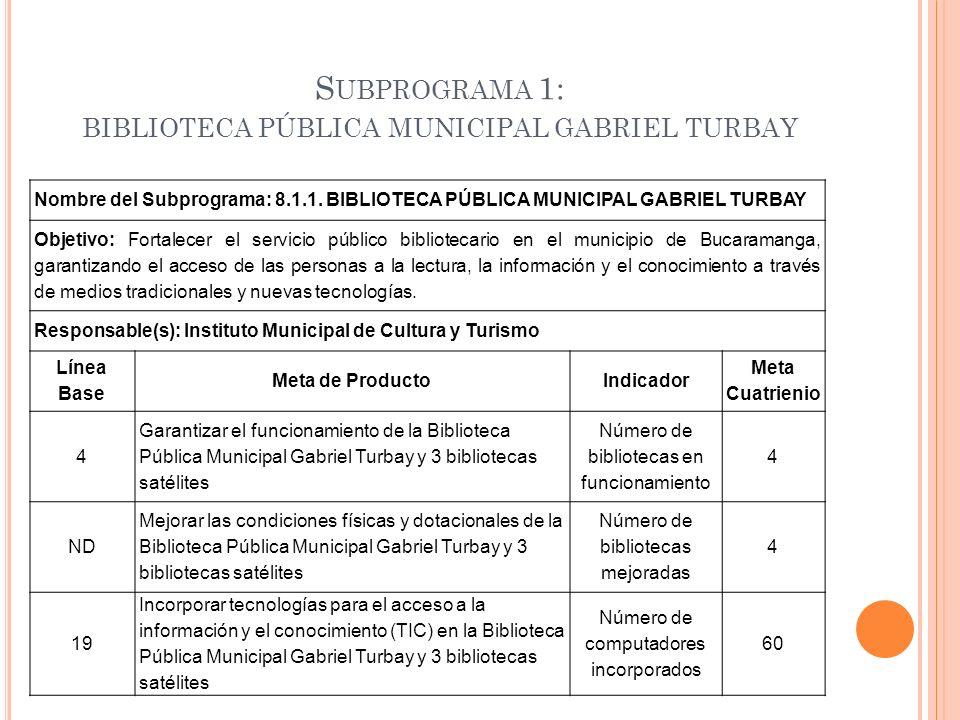 S UBPROGRAMA 1: BIBLIOTECA PÚBLICA MUNICIPAL GABRIEL TURBAY Nombre del Subprograma: 8.1.1. BIBLIOTECA PÚBLICA MUNICIPAL GABRIEL TURBAY Objetivo: Forta