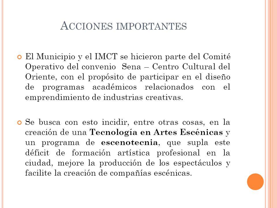 A CCIONES IMPORTANTES El Municipio y el IMCT se hicieron parte del Comité Operativo del convenio Sena – Centro Cultural del Oriente, con el propósito
