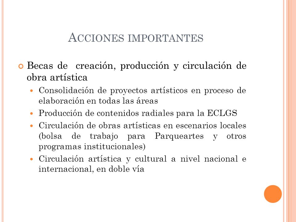 A CCIONES IMPORTANTES Becas de creación, producción y circulación de obra artística Consolidación de proyectos artísticos en proceso de elaboración en