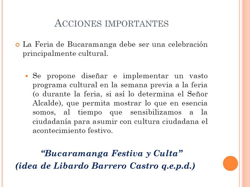 A CCIONES IMPORTANTES La Feria de Bucaramanga debe ser una celebración principalmente cultural. Se propone diseñar e implementar un vasto programa cul