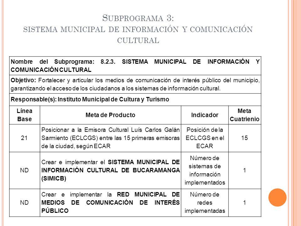 S UBPROGRAMA 3: SISTEMA MUNICIPAL DE INFORMACIÓN Y COMUNICACIÓN CULTURAL Nombre del Subprograma: 8.2.3. SISTEMA MUNICIPAL DE INFORMACIÓN Y COMUNICACIÓ