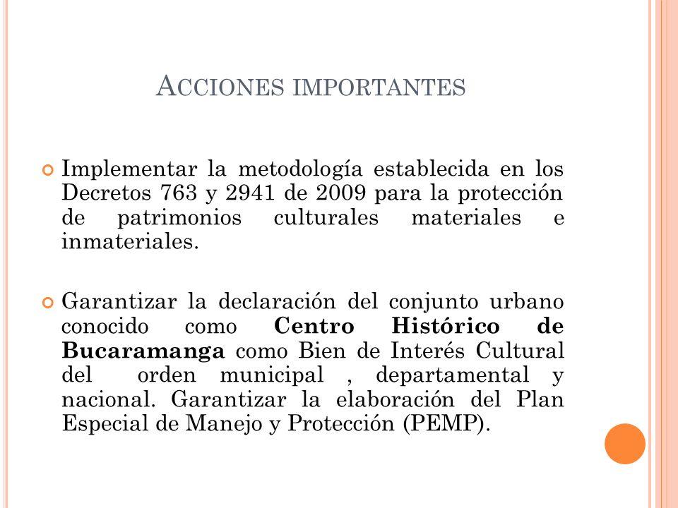 A CCIONES IMPORTANTES Implementar la metodología establecida en los Decretos 763 y 2941 de 2009 para la protección de patrimonios culturales materiale