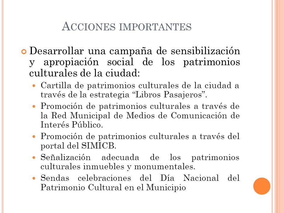 A CCIONES IMPORTANTES Desarrollar una campaña de sensibilización y apropiación social de los patrimonios culturales de la ciudad: Cartilla de patrimon