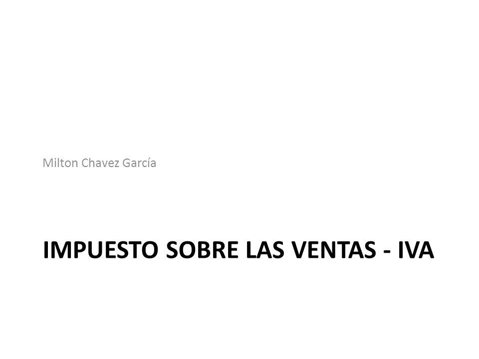 IMPUESTO SOBRE LAS VENTAS - IVA Milton Chavez García