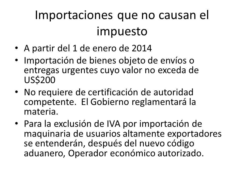 Importaciones que no causan el impuesto A partir del 1 de enero de 2014 Importación de bienes objeto de envíos o entregas urgentes cuyo valor no exceda de US$200 No requiere de certificación de autoridad competente.