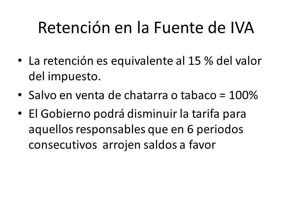 Retención en la Fuente de IVA La retención es equivalente al 15 % del valor del impuesto.