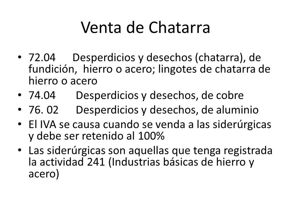 Venta de Chatarra 72.04 Desperdicios y desechos (chatarra), de fundición, hierro o acero; lingotes de chatarra de hierro o acero 74.04 Desperdicios y desechos, de cobre 76.