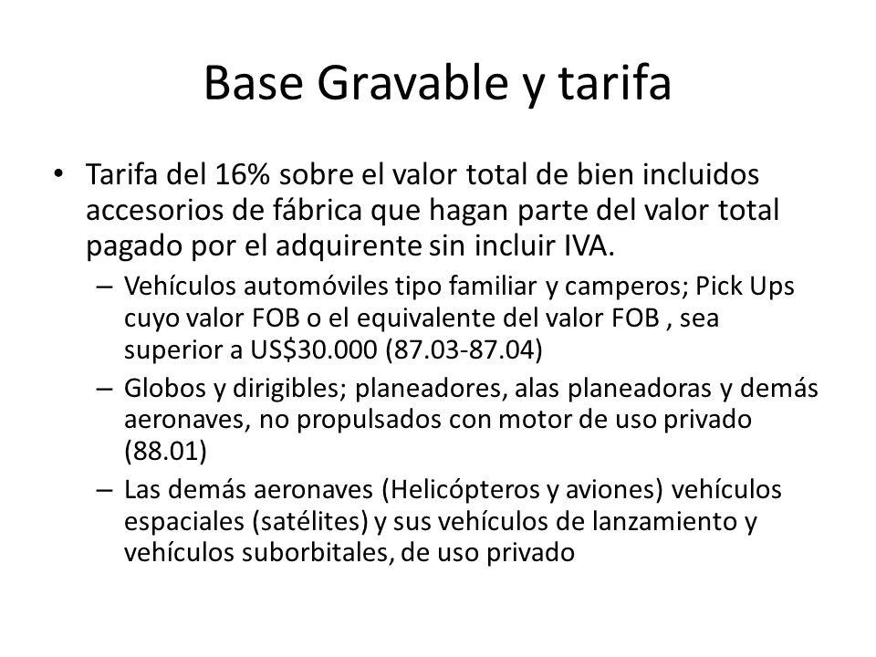 Base Gravable y tarifa Tarifa del 16% sobre el valor total de bien incluidos accesorios de fábrica que hagan parte del valor total pagado por el adquirente sin incluir IVA.