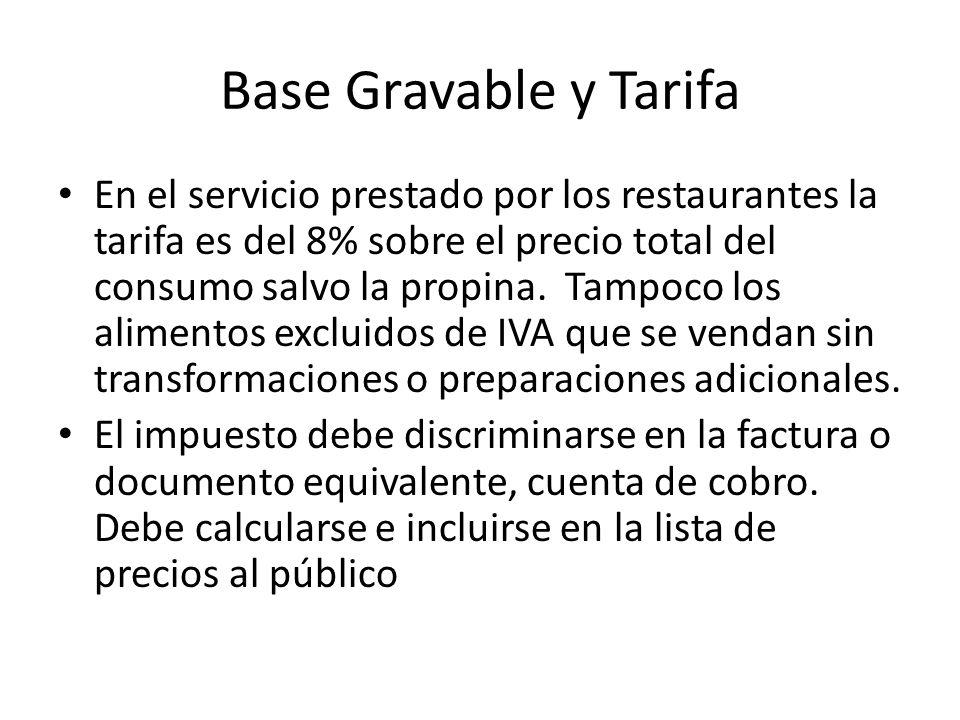 Base Gravable y Tarifa En el servicio prestado por los restaurantes la tarifa es del 8% sobre el precio total del consumo salvo la propina.