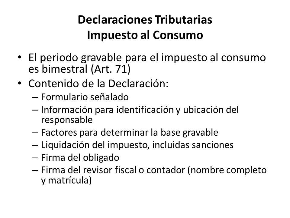 Declaraciones Tributarias Impuesto al Consumo El periodo gravable para el impuesto al consumo es bimestral (Art.