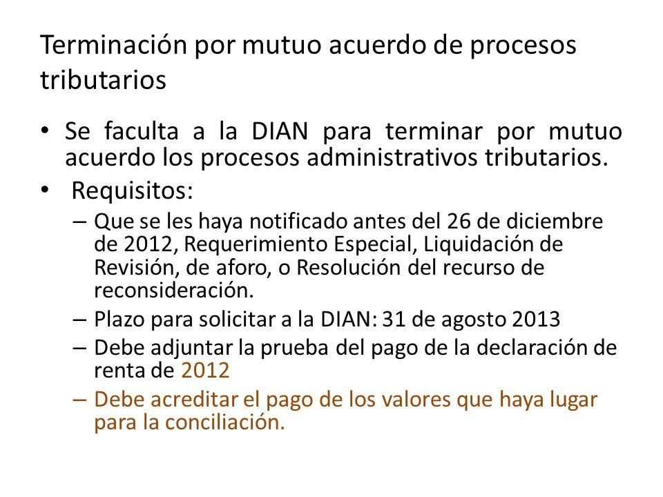 Terminación por mutuo acuerdo de procesos tributarios Se faculta a la DIAN para terminar por mutuo acuerdo los procesos administrativos tributarios.