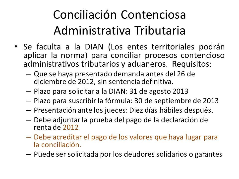 Conciliación Contenciosa Administrativa Tributaria Se faculta a la DIAN (Los entes territoriales podrán aplicar la norma) para conciliar procesos contencioso administrativos tributarios y aduaneros.