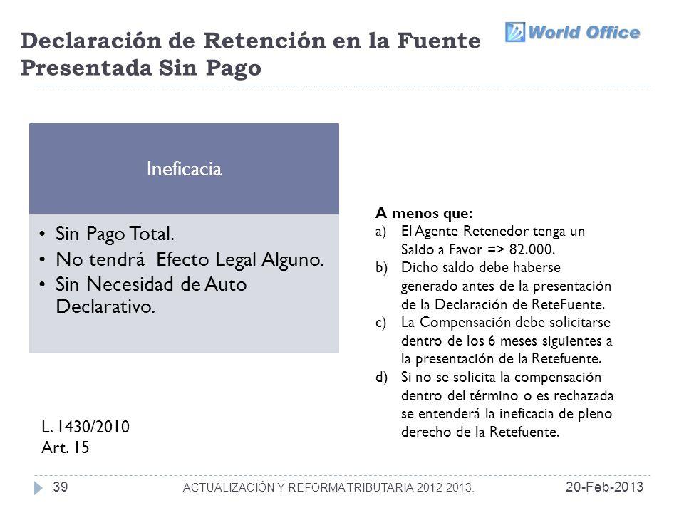 Declaración de Retención en la Fuente Presentada Sin Pago 20-Feb-201339 ACTUALIZACIÓN Y REFORMA TRIBUTARIA 2012-2013.