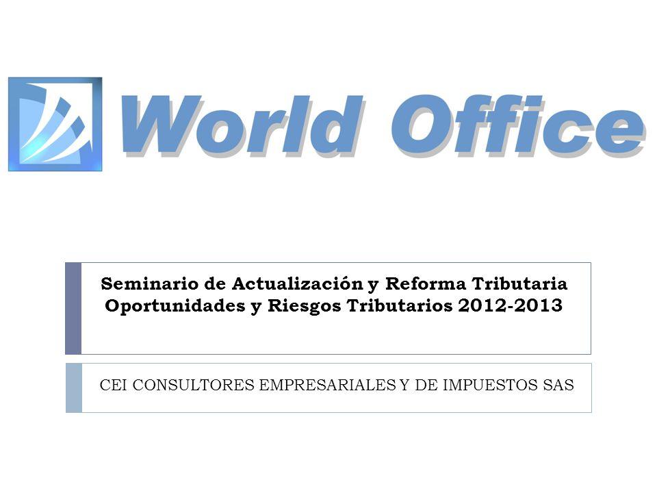 Seminario de Actualización y Reforma Tributaria Oportunidades y Riesgos Tributarios 2012-2013 CEI CONSULTORES EMPRESARIALES Y DE IMPUESTOS SAS