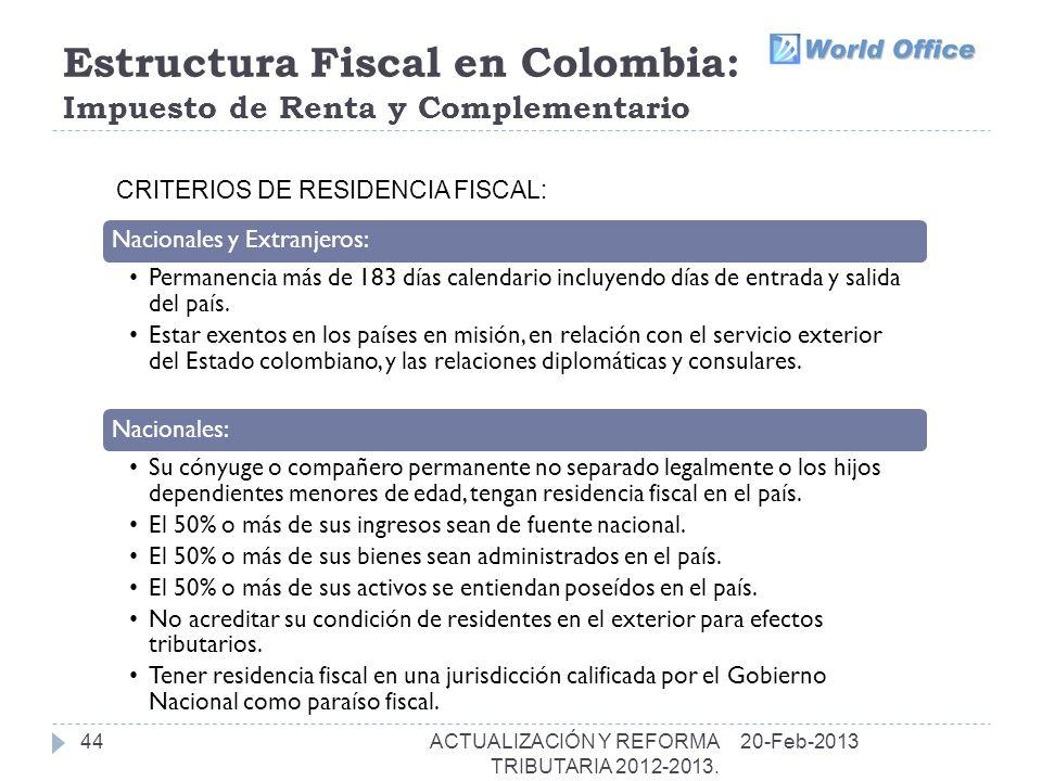 Estructura Fiscal en Colombia: Impuesto de Renta y Complementario 44 Nacionales y Extranjeros: Permanencia más de 183 días calendario incluyendo días de entrada y salida del país.