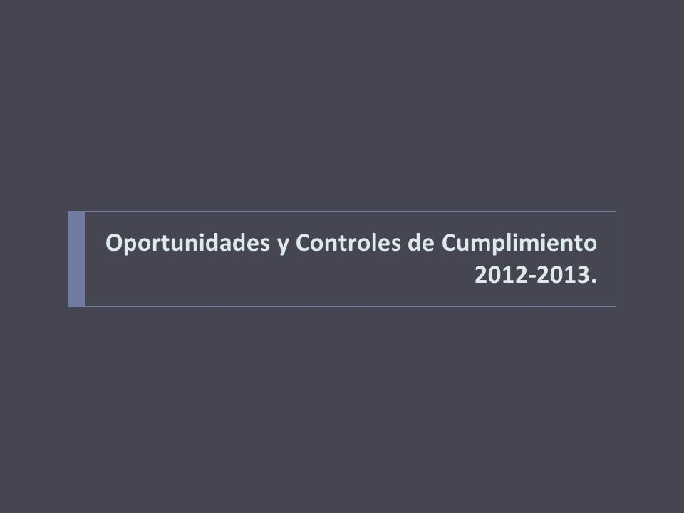 Oportunidades y Controles de Cumplimiento 2012-2013.