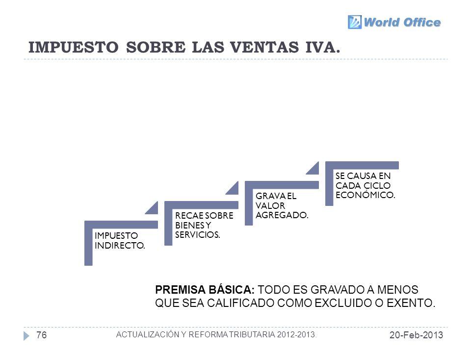 IMPUESTO SOBRE LAS VENTAS IVA.20-Feb-201376 ACTUALIZACIÓN Y REFORMA TRIBUTARIA 2012-2013.