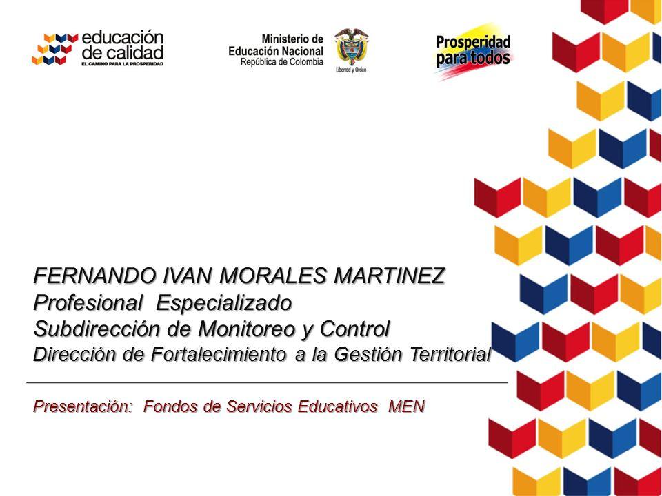 FERNANDO IVAN MORALES MARTINEZ Profesional Especializado Subdirección de Monitoreo y Control Dirección de Fortalecimiento a la Gestión Territorial Pre