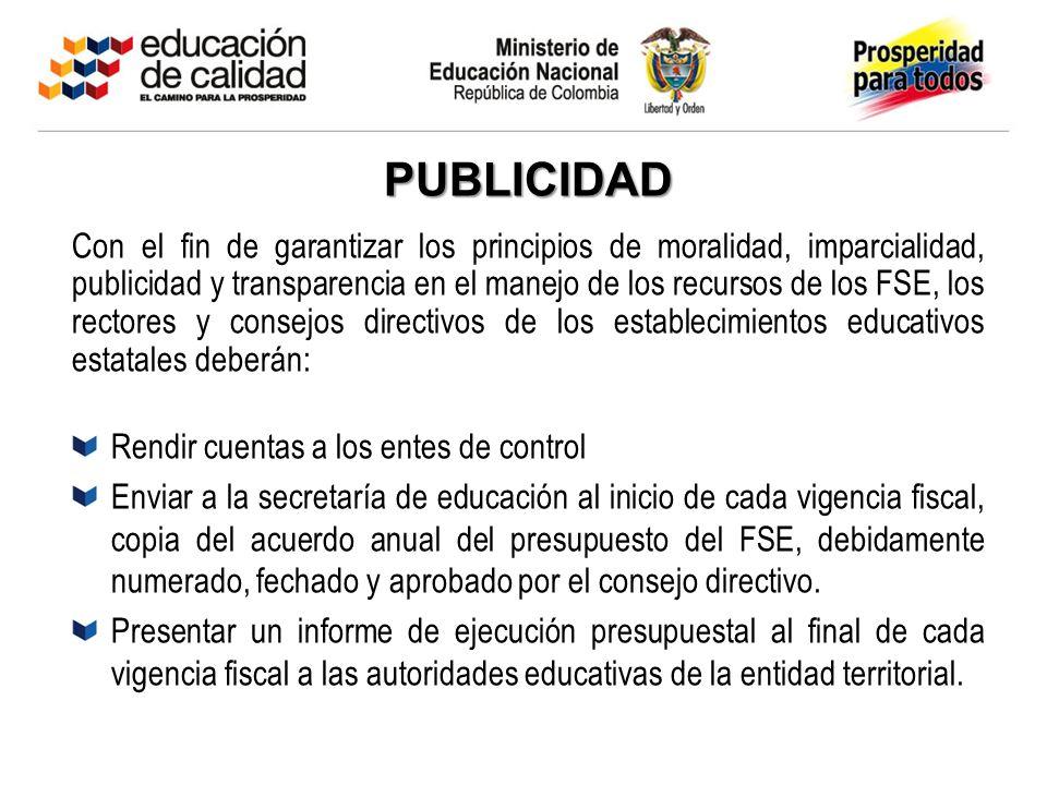 PUBLICIDAD Con el fin de garantizar los principios de moralidad, imparcialidad, publicidad y transparencia en el manejo de los recursos de los FSE, lo