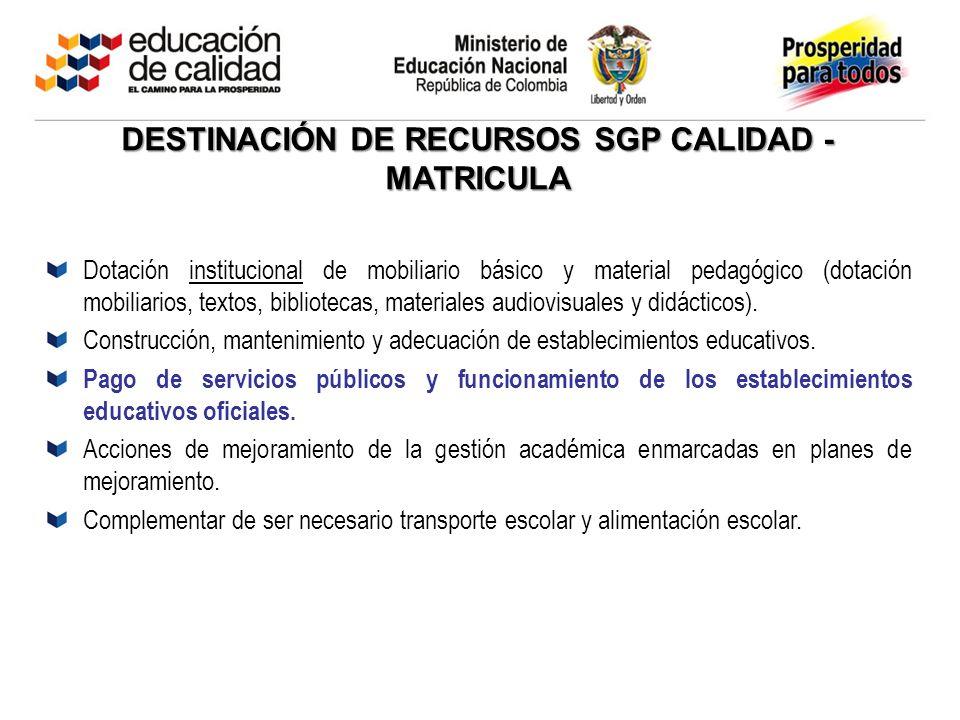 DESTINACIÓN DE RECURSOS SGP CALIDAD - MATRICULA Dotación institucional de mobiliario básico y material pedagógico (dotación mobiliarios, textos, bibli