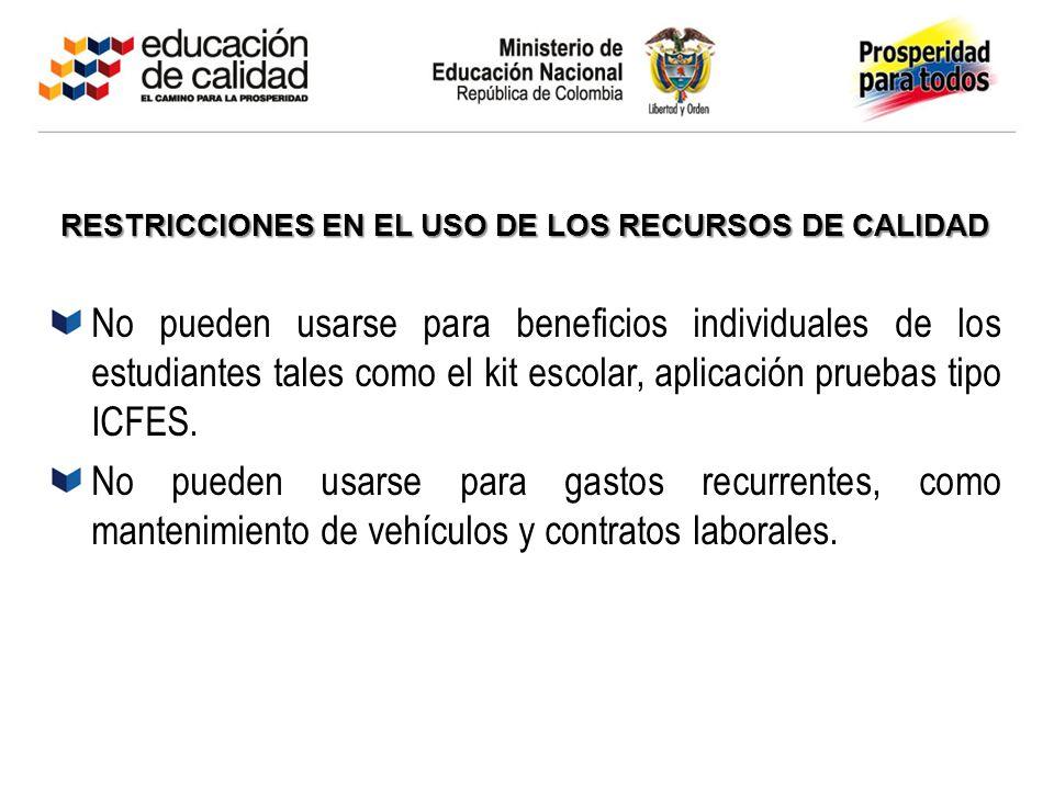 Recursos SGP Calidad - Gratuidad RESTRICCIONES EN EL USO DE LOS RECURSOS DE CALIDAD No pueden usarse para beneficios individuales de los estudiantes t
