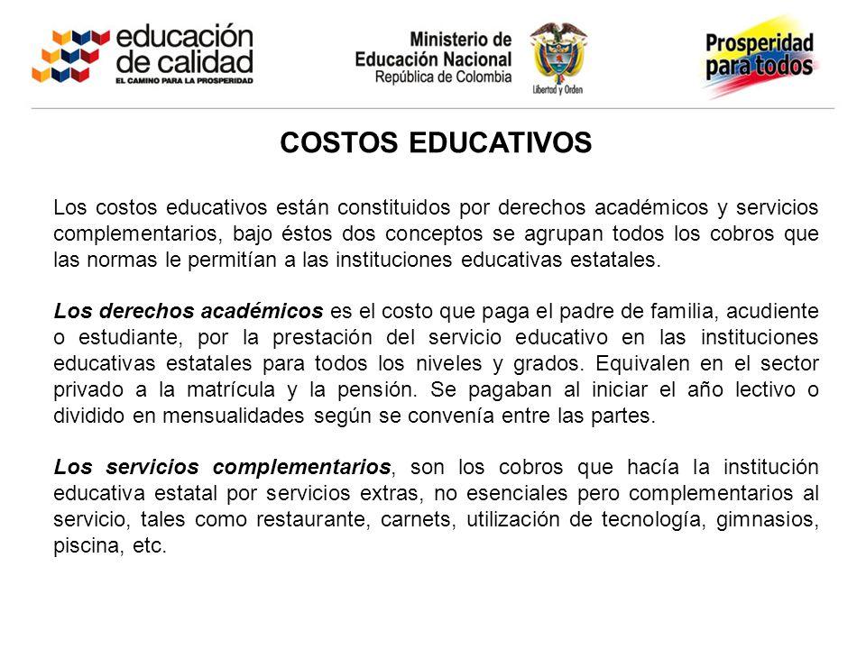 COSTOS EDUCATIVOS Los costos educativos están constituidos por derechos académicos y servicios complementarios, bajo éstos dos conceptos se agrupan to