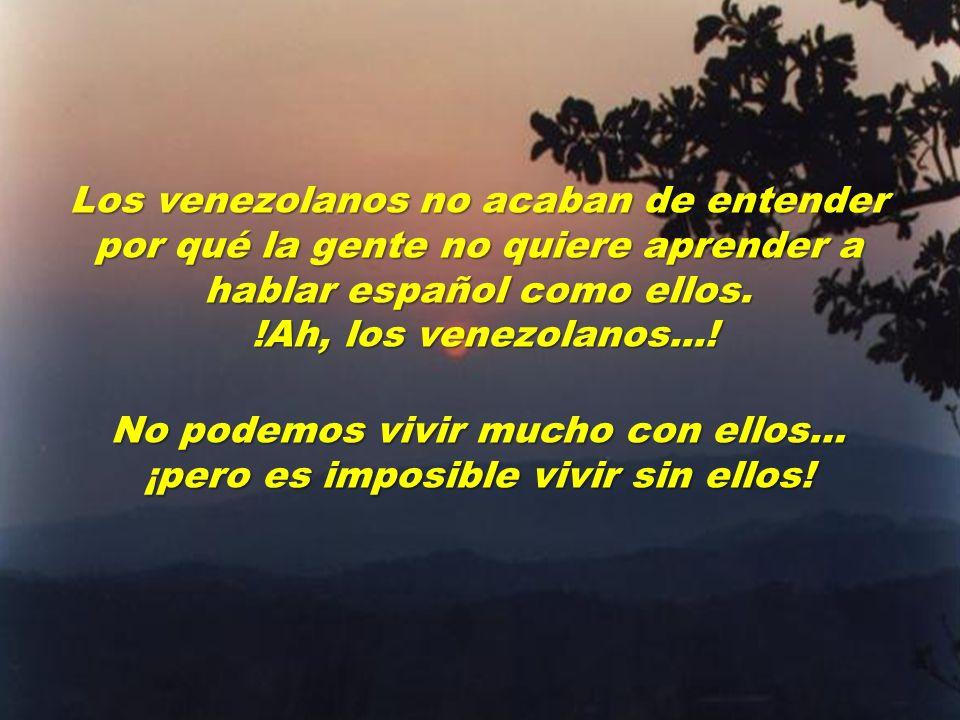 Los venezolanos no acaban de entender por qué la gente no quiere aprender a hablar español como ellos.