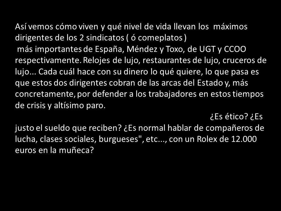 Así vemos cómo viven y qué nivel de vida llevan los máximos dirigentes de los 2 sindicatos ( ó comeplatos ) más importantes de España, Méndez y Toxo,