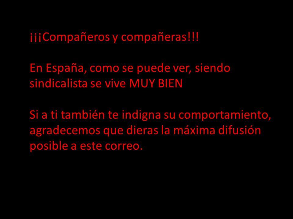 ¡¡¡Compañeros y compañeras!!! En España, como se puede ver, siendo sindicalista se vive MUY BIEN Si a ti también te indigna su comportamiento, agradec