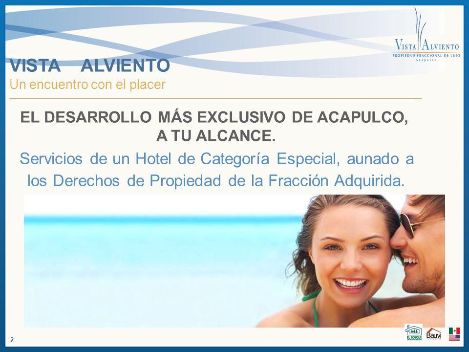 VISTA ALVIENTO Un encuentro con el placer EL DESARROLLO MÁS EXCLUSIVO DE ACAPULCO, A TU ALCANCE. Servicios de un Hotel de Categoría Especial, aunado a