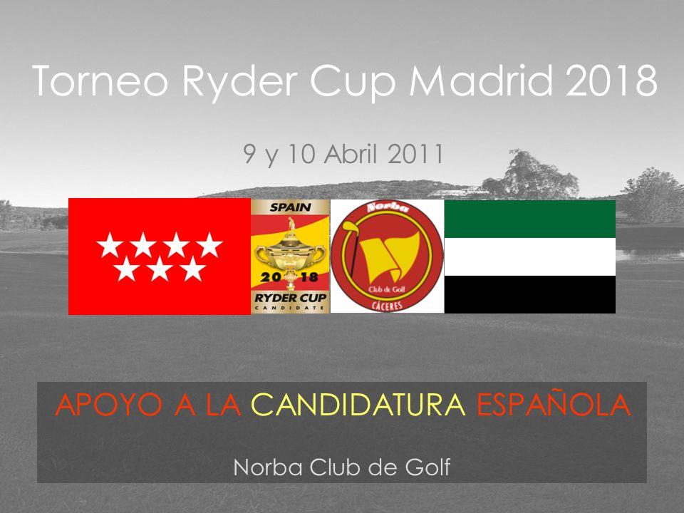 APOYO A LA CANDIDATURA ESPAÑOLA Norba Club de Golf Torneo Ryder Cup Madrid 2018 9 y 10 Abril 2011