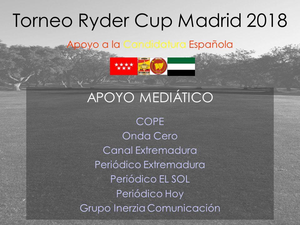 APOYO MEDIÁTICO COPE Onda Cero Canal Extremadura Periódico Extremadura Periódico EL SOL Periódico Hoy Grupo Inerzia Comunicación Torneo Ryder Cup Madrid 2018 Apoyo a la Candidatura Española